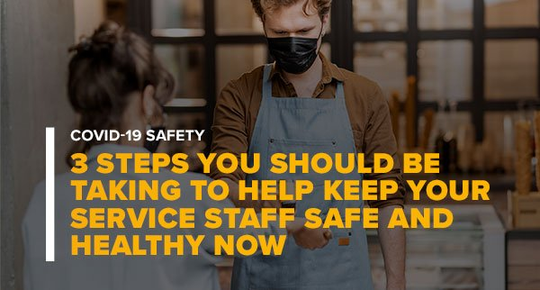 Worker With Customer With Text 3 Steps You Should Be Taking To Help Keep Your Service Staff Safe and Healthy Now