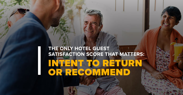 Management Interacting With Guests With Text The Only Hotel Guest Satisfaction Score That Matters: Intent To Return or Recommend