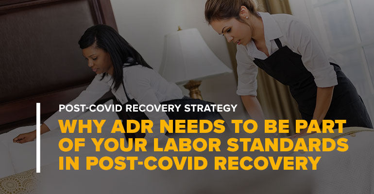 Hotel Workers With Text Why ADR Needs to be Part of Your Labor Standards in Post-COVID Recovery