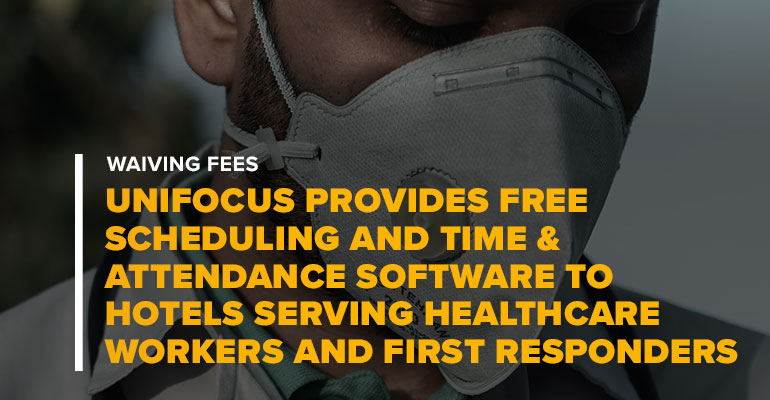 Man In Mask With Text Waiving Fees UniFocus Provides Free Scheduling and Time and Attendance Software to Hotels Serving Healthcare Workers and First Responders on the Frontlines of COVID-19